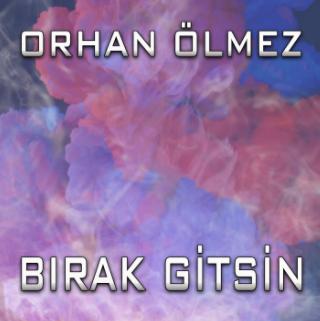 Orhan Ölmez Bırak Gitsin (2021)