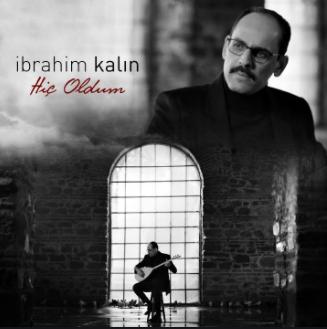 İbrahim Kalın Hiç Oldum (2021)