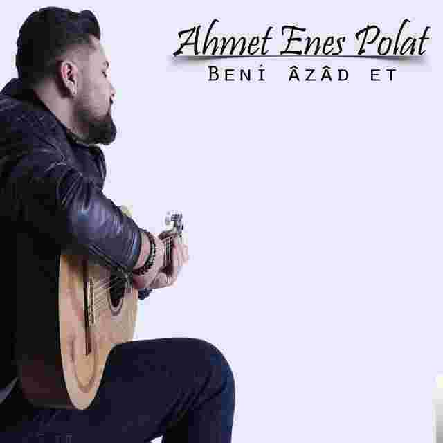 Ahmet Enes Polat Beni Azad Et (2018)