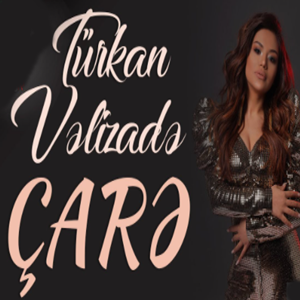 Turkan Velizade Care Mp3 Indir Muzik Dinle Care Download