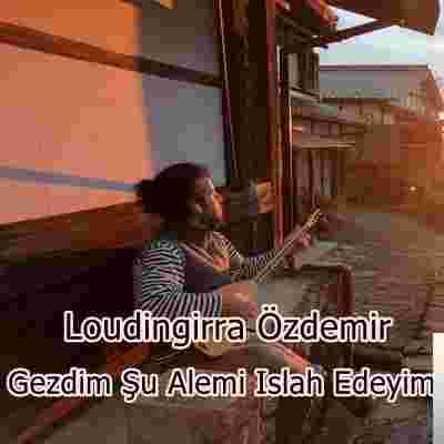 Loudingirra Özdemir Gezdim Şu Alemi (2020)