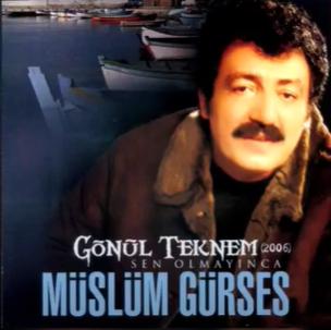 Müslüm Gürses Gönül Teknem/Sen Olmayınca (2006)
